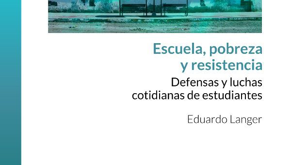 Escuela, pobreza y resistencia: defensas y luchas cotidianas de estudiantes