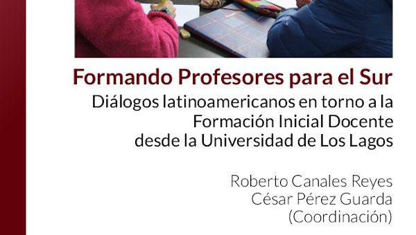 Formando Profesores para el Sur: diálogos latinoamericanos en torno a la Formación Inicial Docente